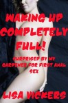 Waking Up Completely Full! Surprised by My Gardener: A First Anal Sex Short - Lisa Vickers