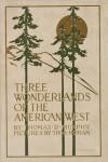 Three Wonderlands Of The American West - Thomas D. Murphy, Thomas Moran