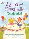 Agnes and Clarabelle Celebrate! - Adele Griffin, Courtney Sheinmel, Sara Palacios