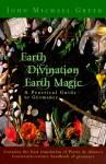 Earth Divination: Earth Magic: Practical Guide to Geomancy - John Michael Greer