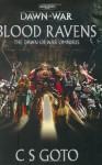 Blood Ravens: The Dawn of War Omnibus - Cassern S. Goto