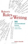 Roberts Rules Of Writing: 101 Unconventional Lessons Every Writer Needs to Know - Robert Masello