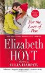 For the Love of Pete - Elizabeth Hoyt writing as Julia Harper