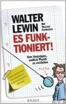 Es funktioniert!: Vom Vergnügen, endlich Physik zu verstehen (German Edition) - Walter Lewin, Warren Goldstein, Helmut Reuter