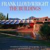 Frank Lloyd Wright the Buildings - Alan Hess, Alan Weintraub, David G. De Long