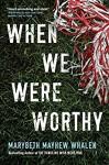 When We Were Worthy - Marybeth Mayhew Whalen