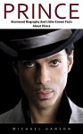 Prince: Shortened Biography And Little-Known Facts About Prince (Prince, Purple Rain, Music Legend) - Michael Hanson