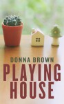 Playing House - Donna Brown