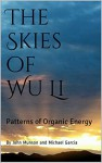 The Skies of Wu Li: Patterns of Organic Energy (The Art of Wu Li Book 2) - John Munson, Michael Garcia, Michael Garcia