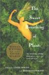 The Sweet Breathing of Plants: Women Writing on the Green World - Linda Hogan, Brenda Peterson
