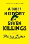 A Brief History of Seven Killings: A Novel - Marlon James