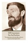 """D.H. Lawrence - Sea And Sardinia: """"A woman has to live her life, or live to repent not having lived it."""" - D.H. Lawrence"""