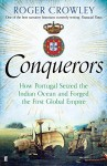 Conquerors: How Portugal seized the Indian Ocean and Forged the First Global Empire - Roger Crowley