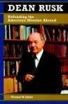 Dean Rusk: Defending the American Mission Abroad - Thomas W. Zeiler