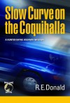 Slow Curve on the Coquihalla (A Hunter Rayne highway mystery, #1) - R.E. Donald