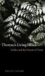 Thoreau's Living Ethics: Walden and the Pursuit of Virtue - Philip Cafaro