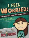 I Feel Worried! Tips for Kids on Overcoming Anxiety (How to Make & Keep Friends Workbooks) (Volume 2) - Nadine Briggs, Donna Shea