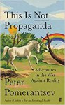 This is Not Propaganda: Adventures in the War Against Reality - Peter Pomerantsev