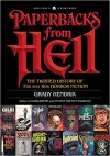 Paperbacks from Hell: The Twisted History of '70s and '80s Horror Fiction - Grady Hendrix