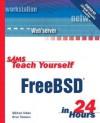 Sams Teach Yourself Freebsd in 24 Hours [With CD-ROM] - Michael Urban, Brian Tiemann