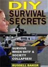 DIY Survival Secrets: Survive When SHTF & Society Collapses! - Russell Baker