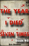 The Year I Died Seven Times Book #5 - Eric Beetner