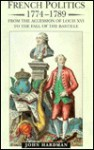 French Politics, 1774-1789: From the Accession of Louis XVI to the Fall of the Bastille - John Hardman