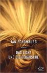 Das Licht und die Geräusche: Roman - Jan Schomburg