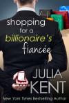 Shopping for a Billionaire's Fiancee - Julia Kent
