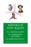 El cántaro roto. El terremoto en Chile. La marquesa de O - Heinrich von Kleist