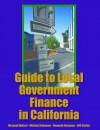 Guide to Local Government Finance in California - Michael Multari, Michael Coleman, Kenneth Hampian, Bill Statler