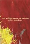 And Nothing Was Sacred Anymore Poetry By Andrei Guruianu - Andrei Guruianu