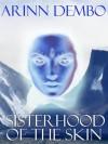 Sisterhood of the Skin - Arinn Dembo