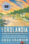 Fordlandia: The Rise and Fall of Henry Ford's Forgotten Jungle City - Greg Grandin