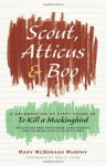 """Scout, Atticus, and Boo: A Celebration of Fifty Years of """"To Kill a Mockingbird"""" - Mary McDonagh Murphy"""
