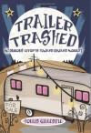 Trailer Trashed: My Dubious Efforts Toward Upward Mobility - Hollis Gillespie