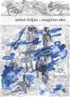 Magično oko: sabrane pjesme - Antun Šoljan, Seid Serdarević