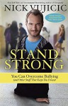 Stand Strong: You Can Overcome Bullying (and Other Stuff That Keeps You Down) - Nick Vujicic