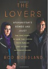 The Lovers: Afghanistan's Romeo and Juliet, the True Story of How They Defied Their Families and Escaped an Honor Killing - Peter Ganim, Rod Nordland