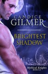 Brightest Shadow (The Mythical Knights Book #0.5) - Candice Gilmer
