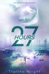 27 Hours - Tristina Wright