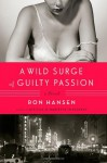A Wild Surge of Guilty Passion - Ron Hansen