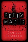 Petty Magic: Being the Memoirs and Confessions of Miss Evelyn Harbinger, Temptress and Troublemaker - Camille DeAngelis