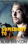 Somebody to Love (Rock Stars in Disguise: Tryp): A New Adult Rock Star Romance (Billionaires in Disguise Book 9) - Blair Babylon