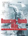 Bouncing-Bomb Man: The Science of Sir Barnes Wallis - Iain Murray