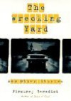 The Wrecking Yard and Other Stories - Pinckney Benedict, Pickney Benedict