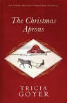 The Christmas Aprons: An Amish Second Christmas Novella - Tricia Goyer