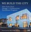 We Build the City: New York City's Design + Construction Excellence Program - Michael Bloomberg, David J Burney, Jayne Merkel
