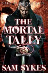 The Mortal Tally (Bring Down Heaven series Book 2) - Sam Sykes