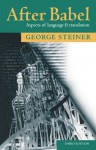 After Babel: Aspects of Language and Translation - George Steiner